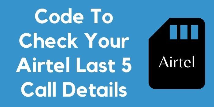 Airtel last 5 call detail check code