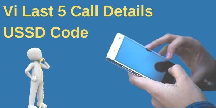 Vi Last 5 Call Details USSD Code