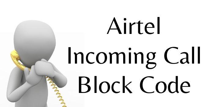 Airtel Incoming Call Block Code